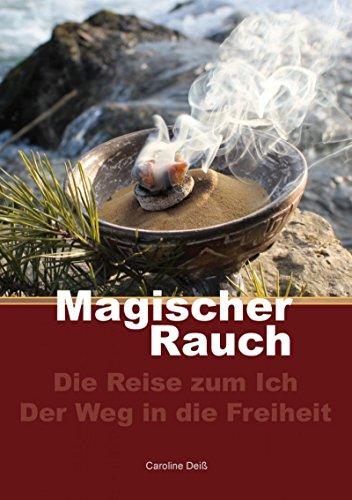 Magischer Rauch: Die Reise zum Ich - Der Weg in die Freiheit von [Deiß, Caroline]
